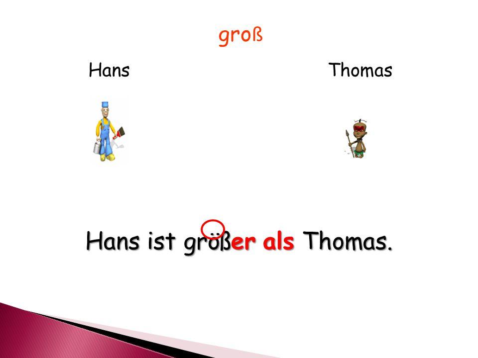 HansThomas gro ß Hans ist größer als Thomas.