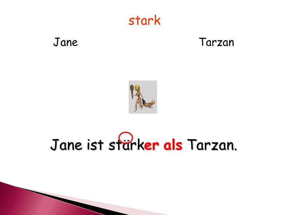 JaneTarzan stark Jane ist stärker als Tarzan.