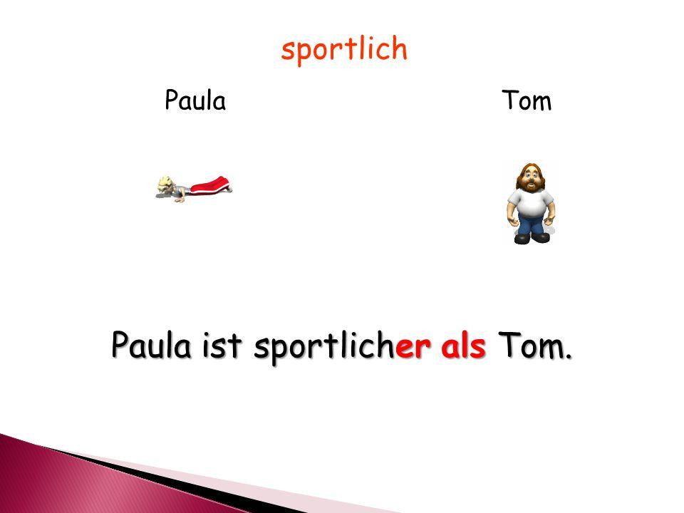 TomPaula Paula ist sportlicher als Tom. sportlich