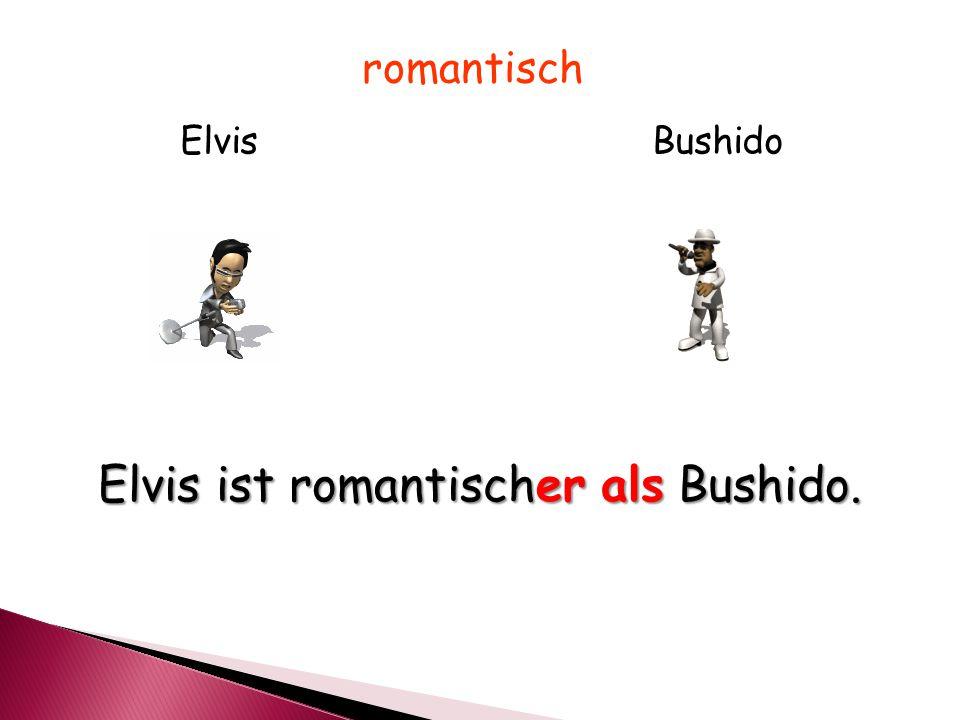 ElvisBushido Elvis ist romantischer als Bushido. romantisch
