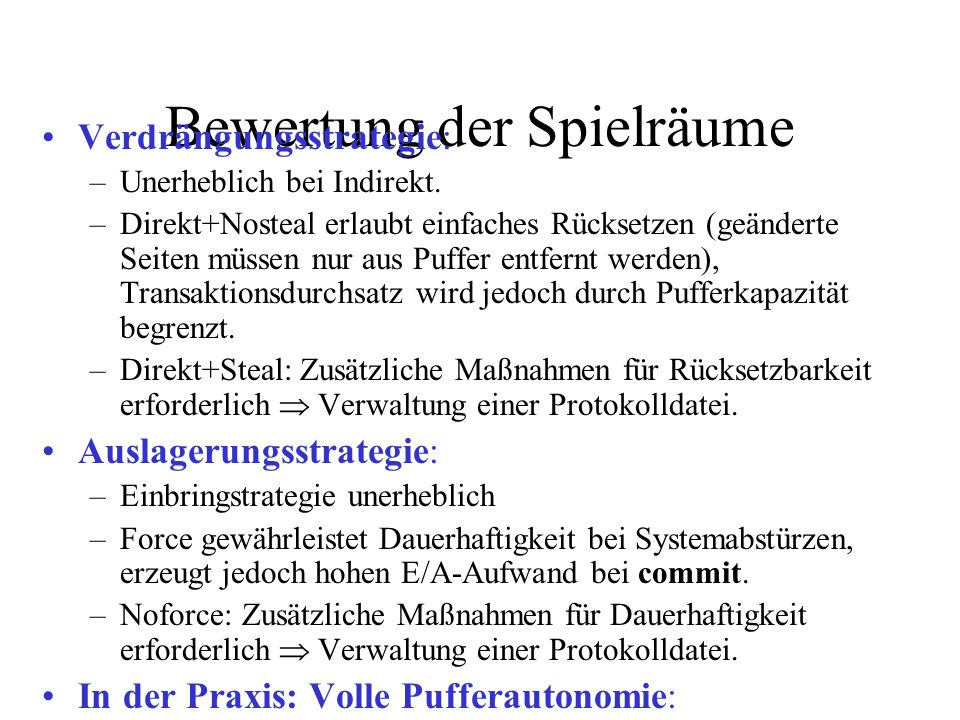 Bewertung der Spielräume Verdrängungsstrategie: –Unerheblich bei Indirekt. –Direkt+Nosteal erlaubt einfaches Rücksetzen (geänderte Seiten müssen nur a