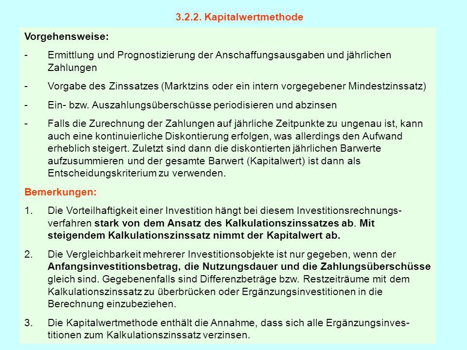 3.2.2. Kapitalwertmethode Vorgehensweise: -Ermittlung und Prognostizierung der Anschaffungsausgaben und jährlichen Zahlungen -Vorgabe des Zinssatzes (