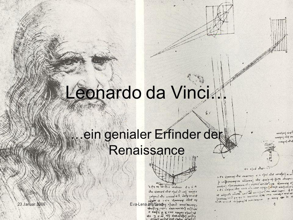 23.Januar 2006Eva-Lena Hoffend12 Leonardo da Vinci starb am 2.Mai 1519 im Alter von 67 Jahren bis 1797 war sein Name in naturwissenschaftlichen Kreisen fast unbekannt