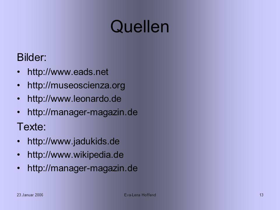 23.Januar 2006Eva-Lena Hoffend13 Quellen Bilder: http://www.eads.net http://museoscienza.org http://www.leonardo.de http://manager-magazin.de Texte: http://www.jadukids.de http://www.wikipedia.de http://manager-magazin.de