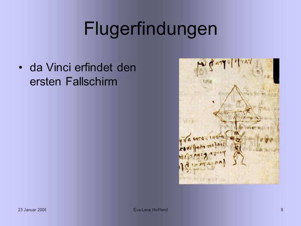 23.Januar 2006Eva-Lena Hoffend8 Flugerfindungen da Vinci erfindet den ersten Fallschirm