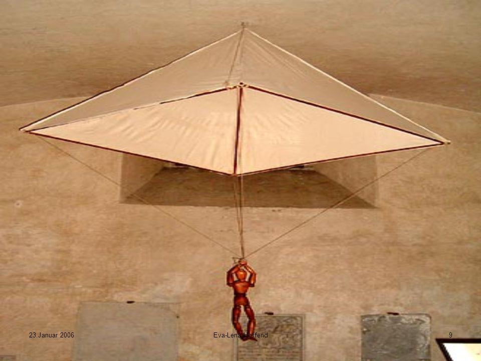 23.Januar 2006Eva-Lena Hoffend10 Flugerfindungen da Vinci erfindet den ersten Fallschirm erfindet den 'Drehflügler', ein Vorgänger des Hubschraubers erfindet den 'Hängegleiter', ein Vorläufer der heutigen Drachenflieger