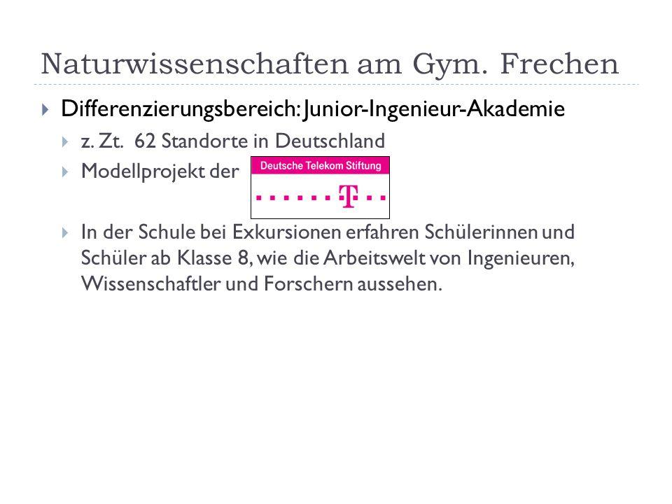 Naturwissenschaften am Gym. Frechen  Differenzierungsbereich: Junior-Ingenieur-Akademie  z. Zt. 62 Standorte in Deutschland  Modellprojekt der  In