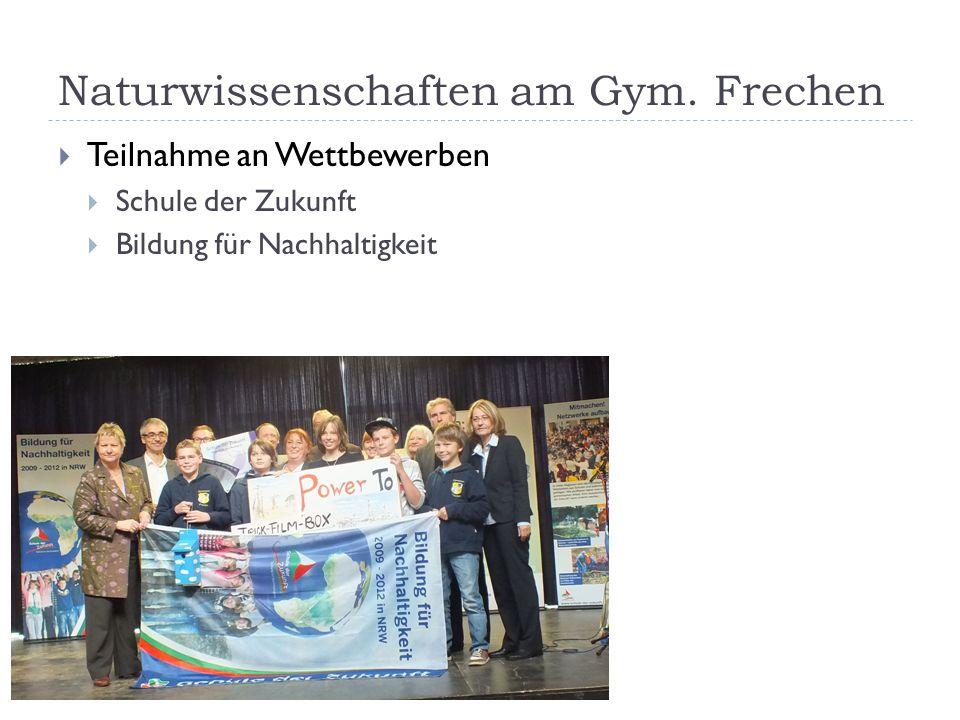 Naturwissenschaften am Gym. Frechen  Teilnahme an Wettbewerben  Schule der Zukunft  Bildung für Nachhaltigkeit