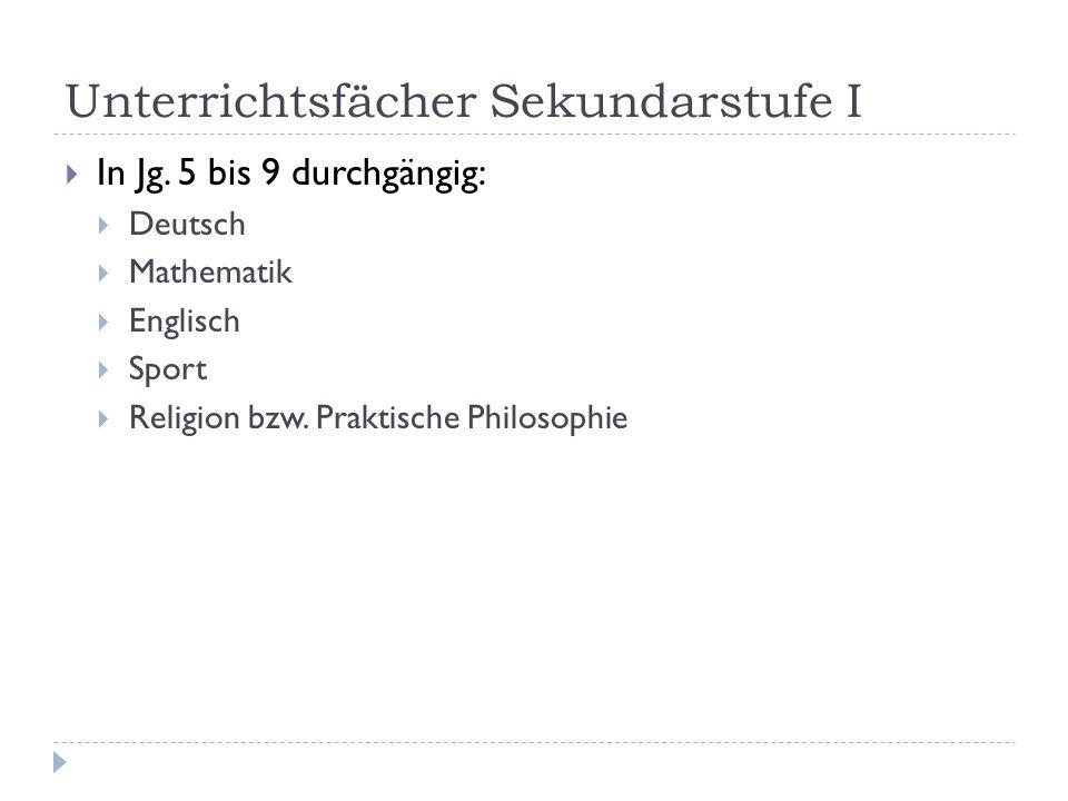 Unterrichtsfächer Sekundarstufe I  In Jg. 5 bis 9 durchgängig:  Deutsch  Mathematik  Englisch  Sport  Religion bzw. Praktische Philosophie