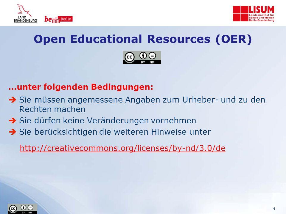 Open Educational Resources (OER) …unter folgenden Bedingungen:  Sie müssen angemessene Angaben zum Urheber- und zu den Rechten machen  Sie dürfen keine Veränderungen vornehmen  Sie berücksichtigen die weiteren Hinweise unter http://creativecommons.org/licenses/by-nd/3.0/de 4