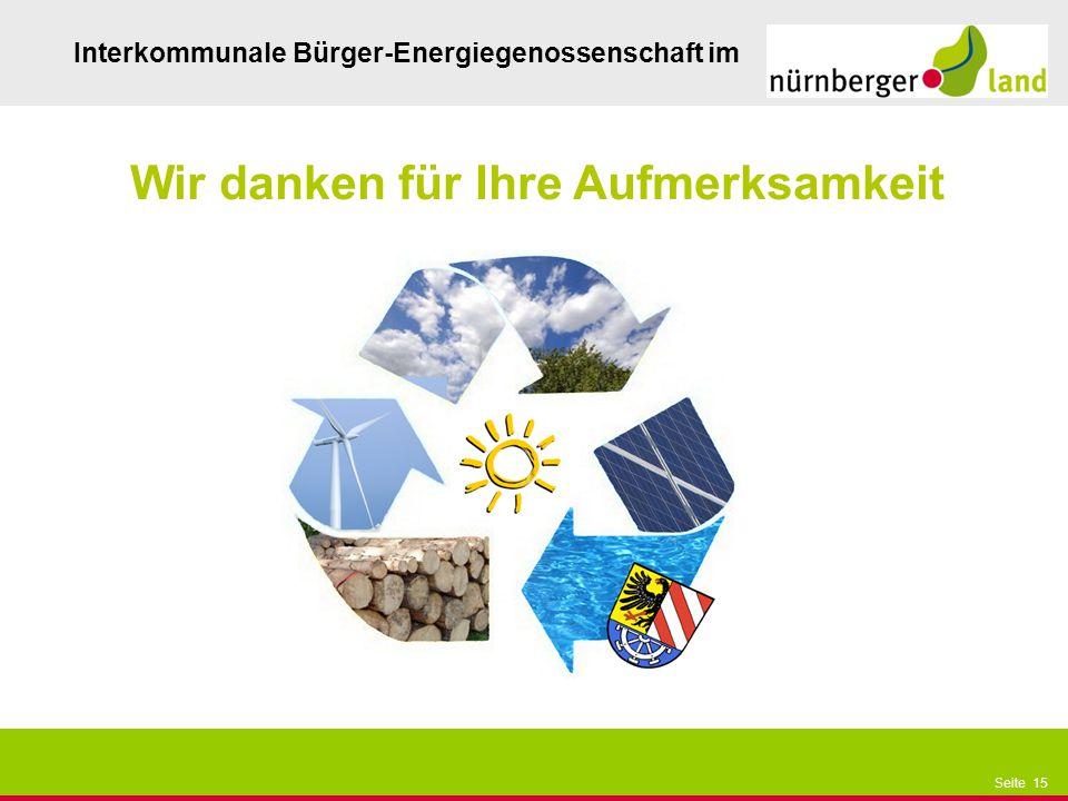 Präsentationstitel bzw. andere wichtige Informationen| Seite 15 Seite 15 Interkommunale Bürger-Energiegenossenschaft im Wir danken für Ihre Aufmerksam