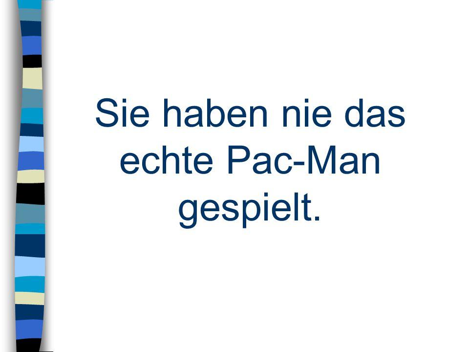 Sie haben nie das echte Pac-Man gespielt.