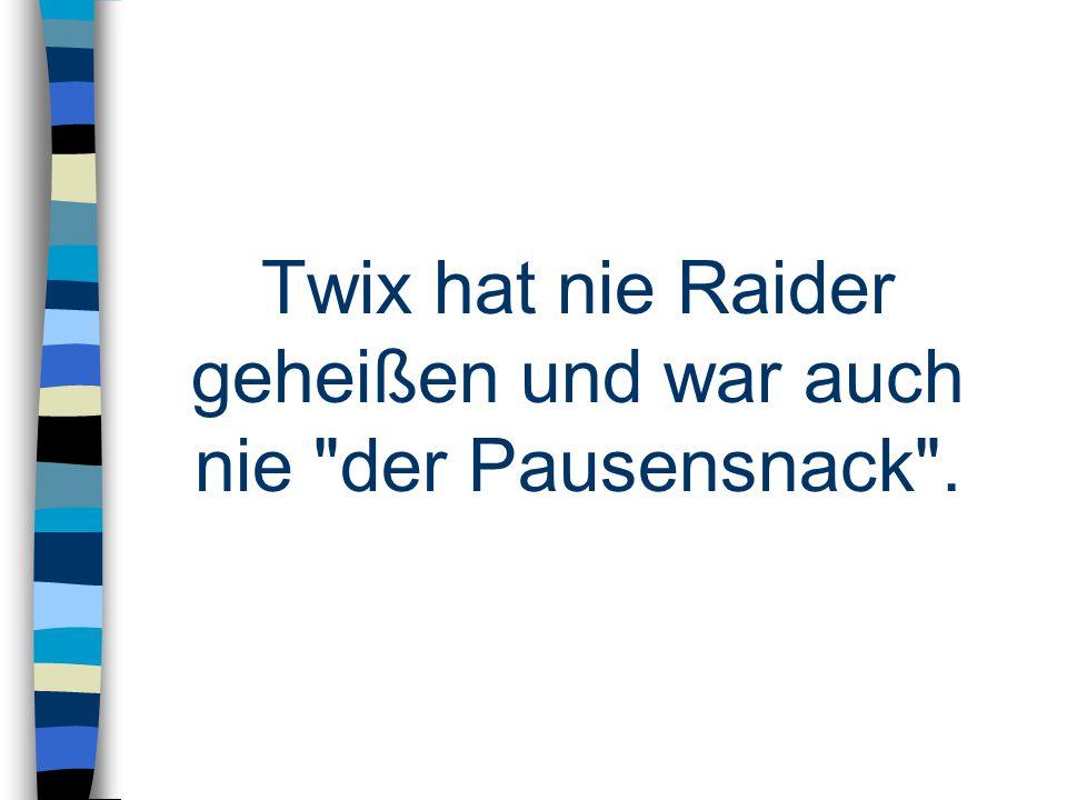 Twix hat nie Raider geheißen und war auch nie der Pausensnack .