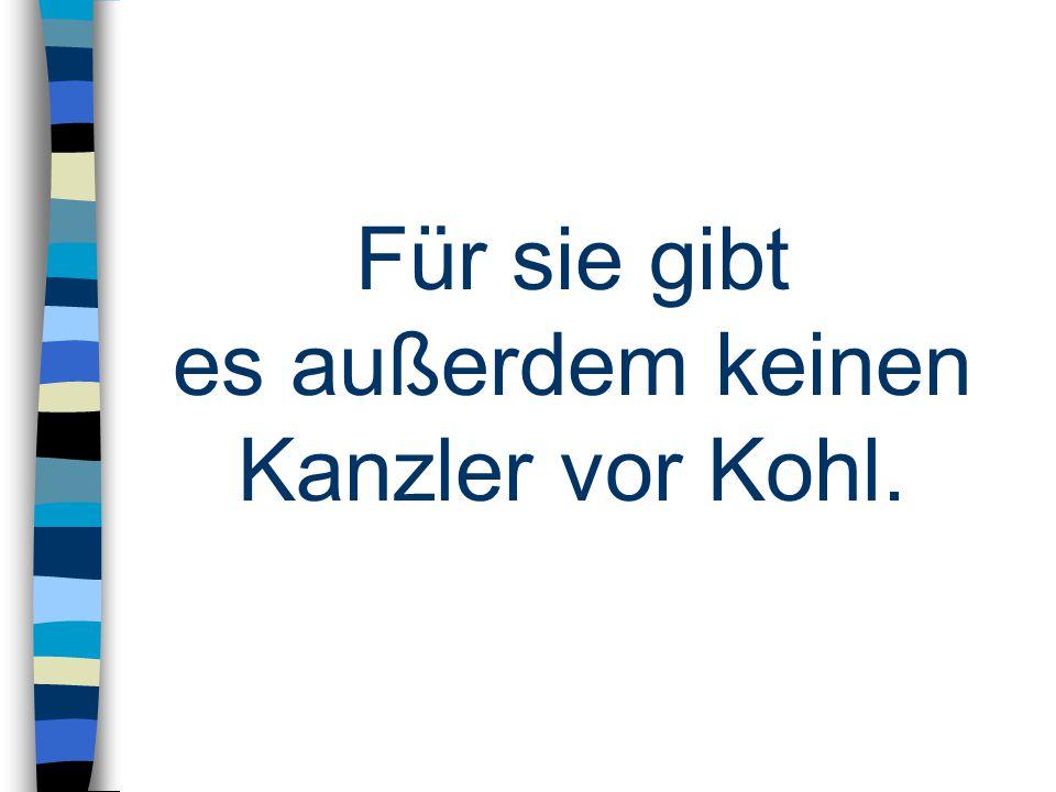 Für sie gibt es außerdem keinen Kanzler vor Kohl.