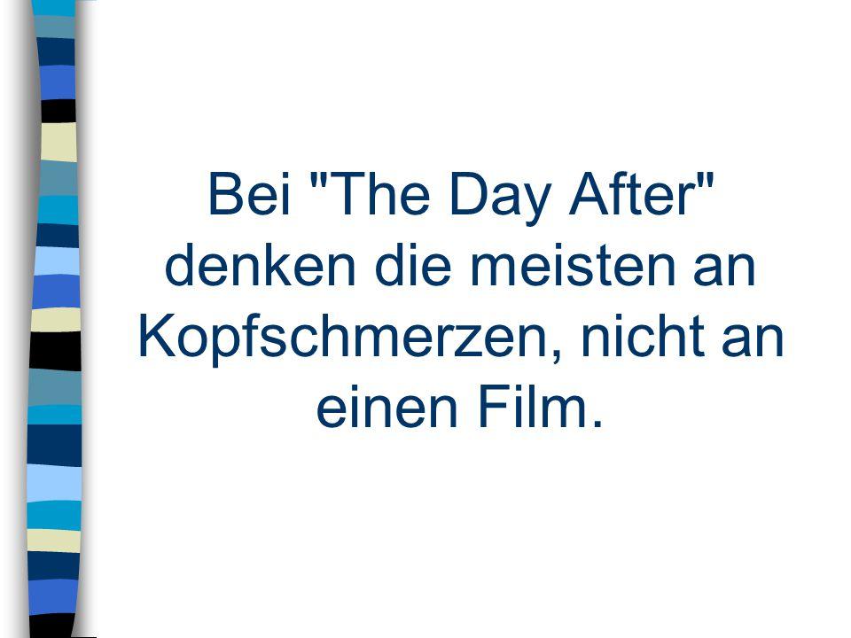 Bei The Day After denken die meisten an Kopfschmerzen, nicht an einen Film.
