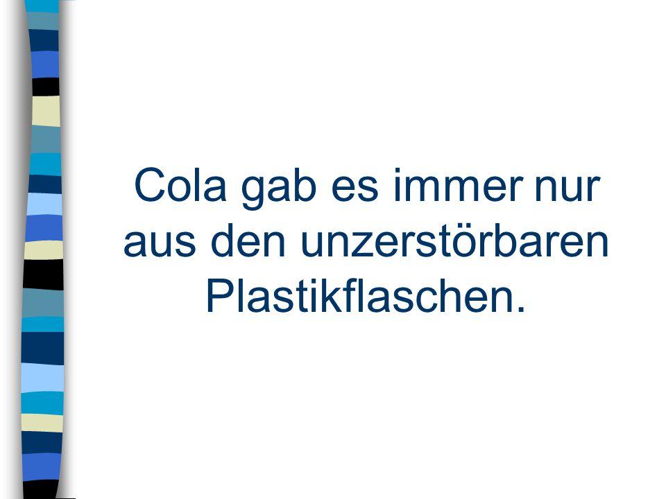 Cola gab es immer nur aus den unzerstörbaren Plastikflaschen.