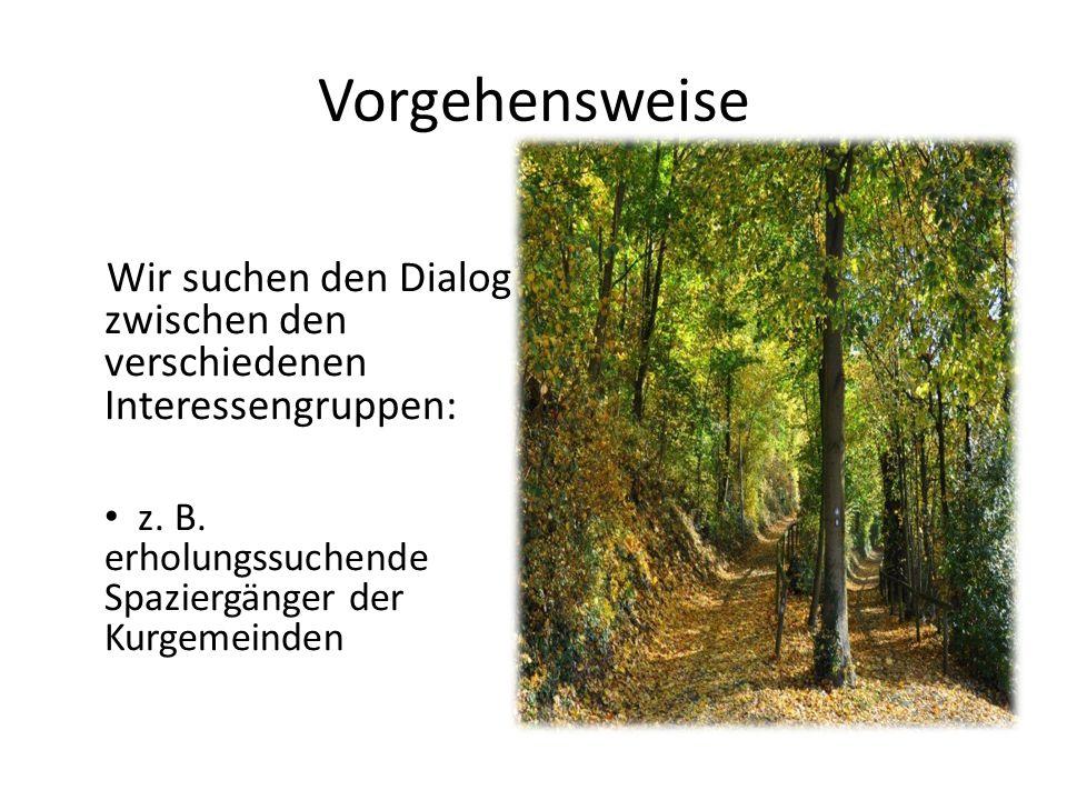 Vorgehensweise Wir suchen den Dialog zwischen den verschiedenen Interessengruppen: z. B. erholungssuchende Spaziergänger der Kurgemeinden