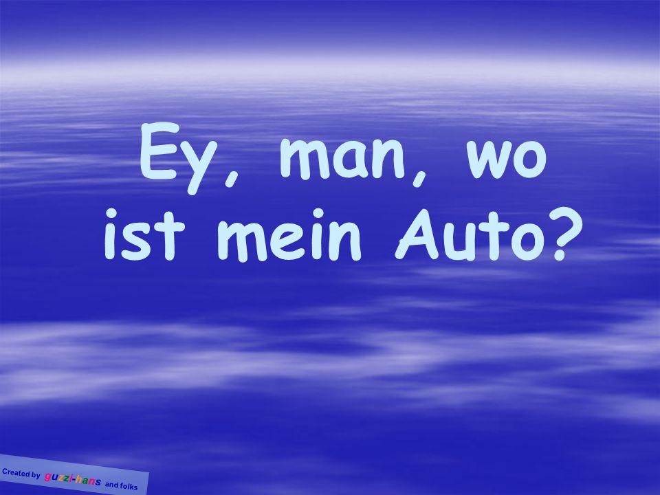 Ey, man, wo ist mein Auto?