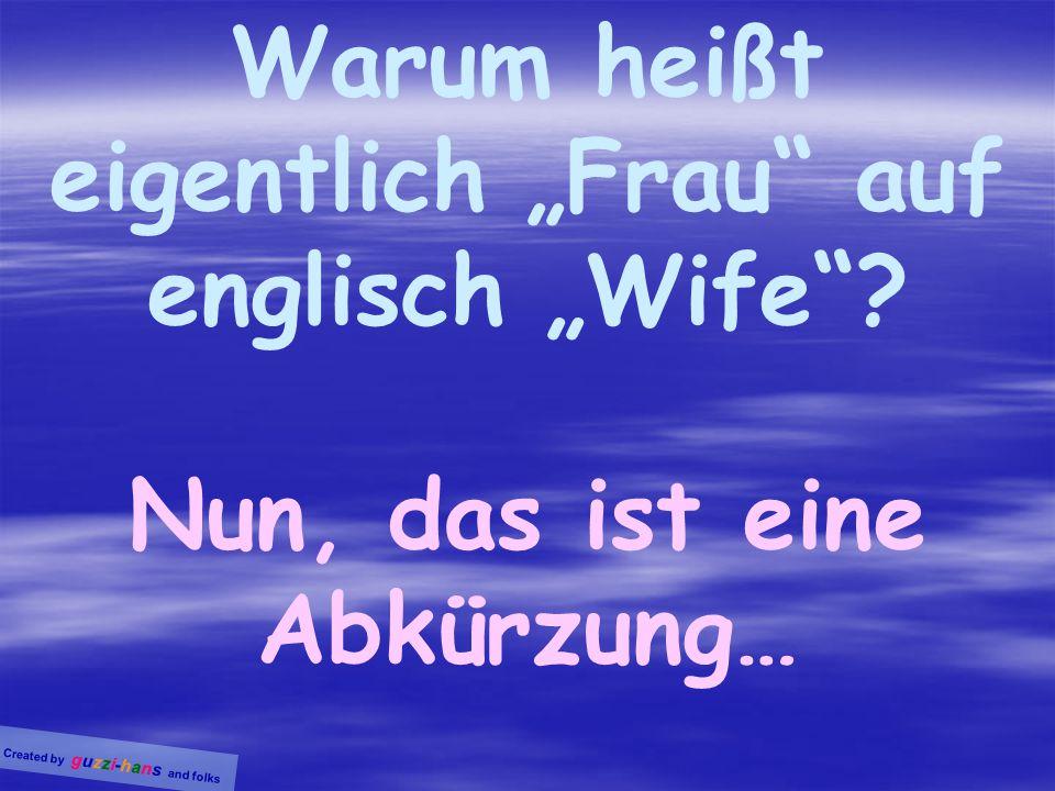 """Warum heißt eigentlich """"Frau auf englisch """"Wife Nun, das ist eine Abkürzung…"""
