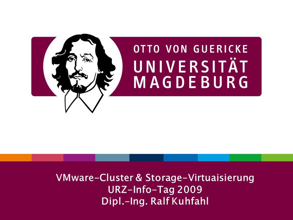1URZ-Info-Tag 29. 09. 2009 VMware-Cluster & Storage-Virtuaisierung URZ-Info-Tag 2009 Dipl.-Ing. Ralf Kuhfahl