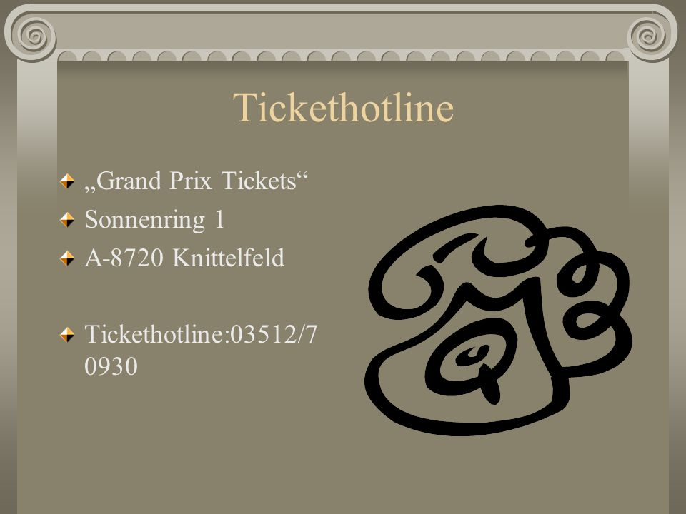 "Tickethotline ""Grand Prix Tickets Sonnenring 1 A-8720 Knittelfeld Tickethotline:03512/7 0930"