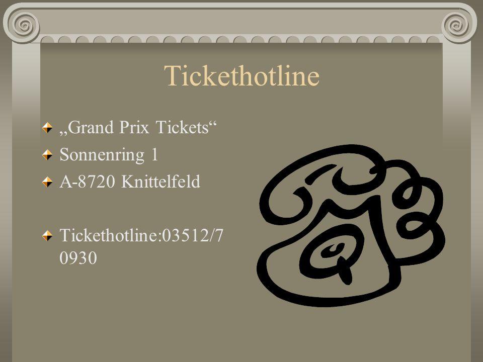 "Tickethotline ""Grand Prix Tickets"" Sonnenring 1 A-8720 Knittelfeld Tickethotline:03512/7 0930"