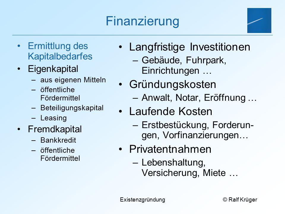 © Ralf Krüger Existenzgründung Finanzierung Langfristige Investitionen –Gebäude, Fuhrpark, Einrichtungen … Gründungskosten –Anwalt, Notar, Eröffnung …