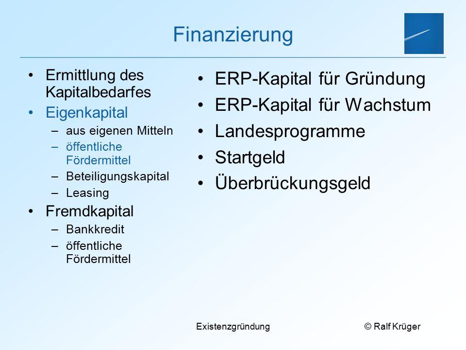 © Ralf Krüger Existenzgründung Finanzierung ERP-Kapital für Gründung ERP-Kapital für Wachstum Landesprogramme Startgeld Überbrückungsgeld Ermittlung d