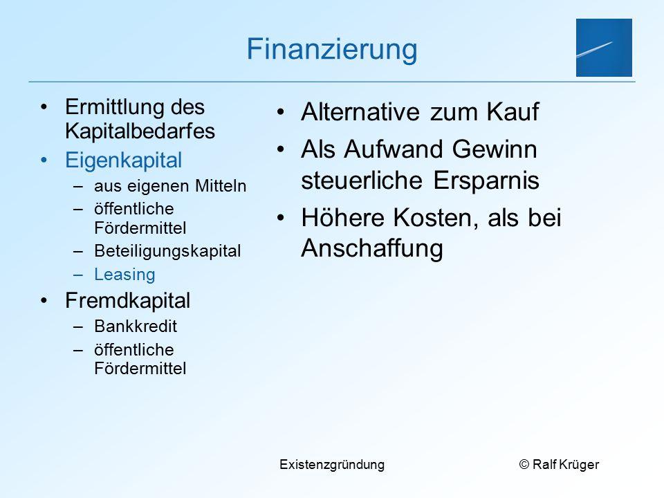 © Ralf Krüger Existenzgründung Finanzierung Alternative zum Kauf Als Aufwand Gewinn steuerliche Ersparnis Höhere Kosten, als bei Anschaffung Ermittlun