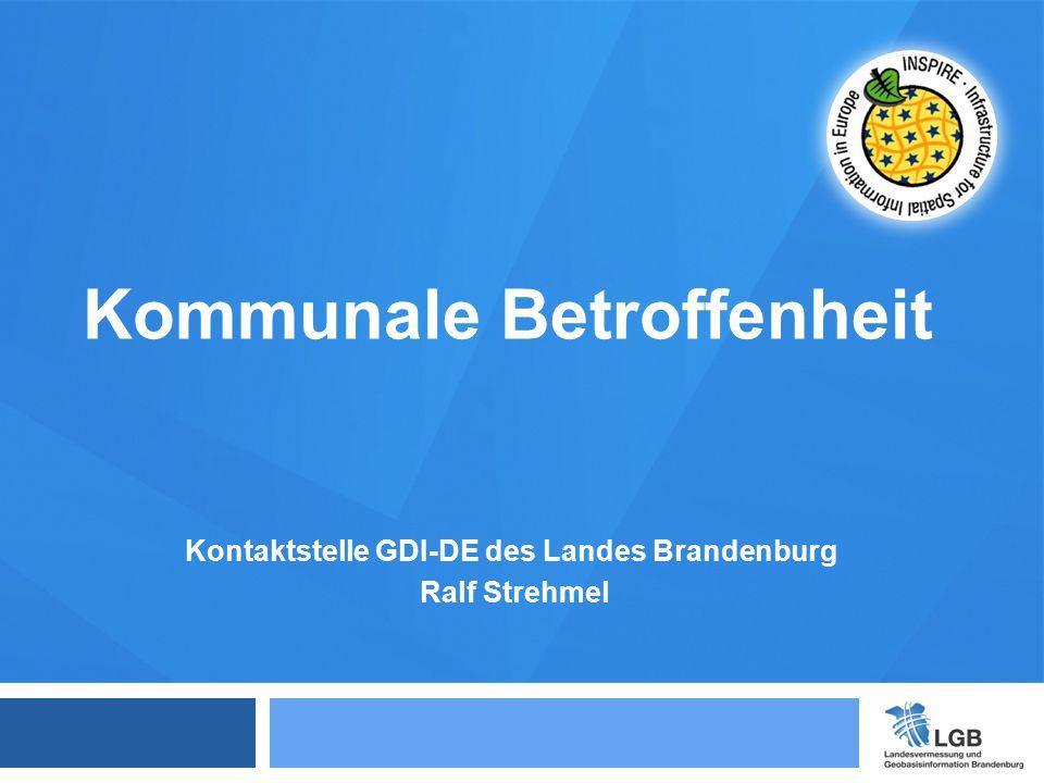 Kontaktstelle GDI-DE des Landes Brandenburg Ralf Strehmel Kommunale Betroffenheit