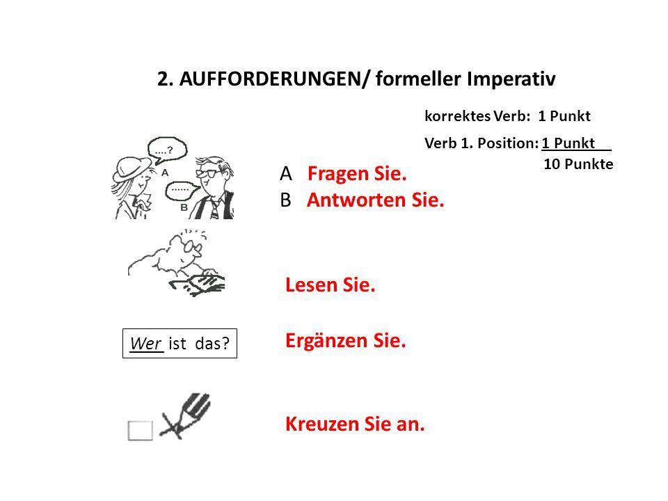 2. AUFFORDERUNGEN/ formeller Imperativ i korrektes Verb: 1 Punkt Verb 1. Position: 1 Punkt__ 10 Punkte A Fragen Sie. B Antworten Sie. Lesen Sie. Kreuz
