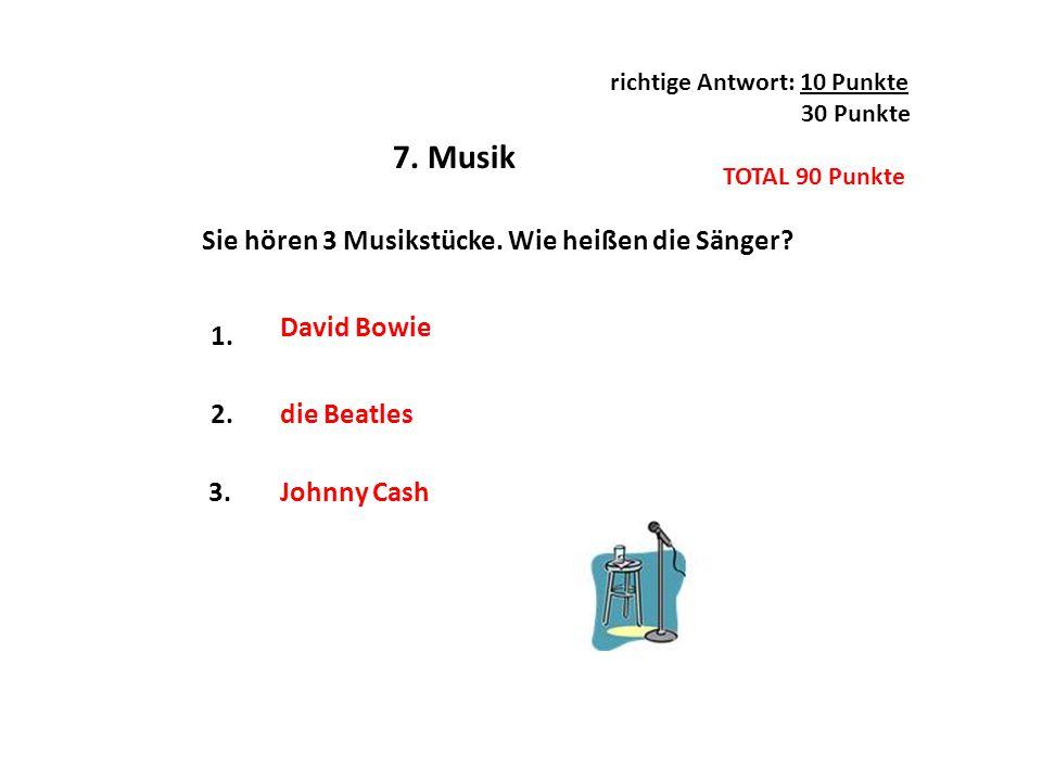 7. Musik Sie hören 3 Musikstücke. Wie heißen die Sänger? 1. 2. 3. die Beatles David Bowie Johnny Cash richtige Antwort: 10 Punkte 30 Punkte TOTAL 90 P