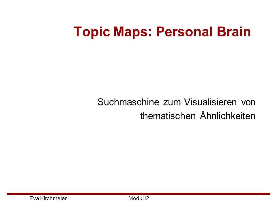 Eva Kirchmeier 2 Modul I2 Topic Maps ■Topic Maps sind abstrakte Modelle zum Anzeigen von Wissensstrukturen ■Aufzeigen von thematischen Ähnlichkeiten ■Vorläufer: Mindmap ■Ziel: bessere Suche und Navigation im Web