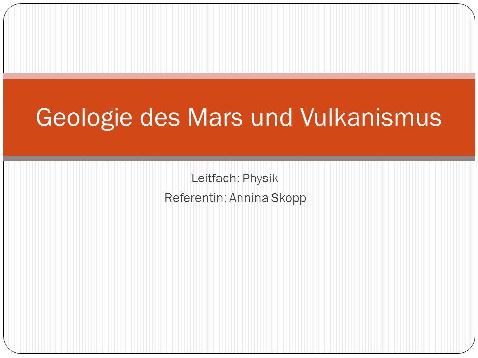 Leitfach: Physik Referentin: Annina Skopp Geologie des Mars und Vulkanismus