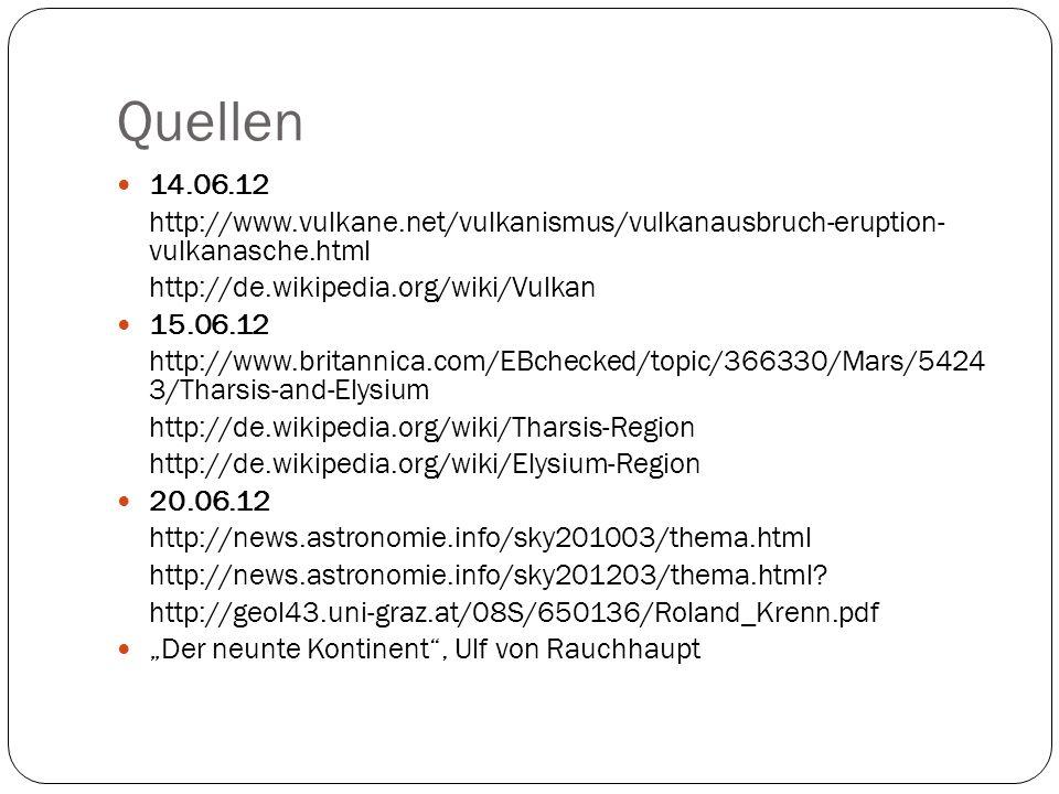 Quellen 14.06.12 http://www.vulkane.net/vulkanismus/vulkanausbruch-eruption- vulkanasche.html http://de.wikipedia.org/wiki/Vulkan 15.06.12 http://www.
