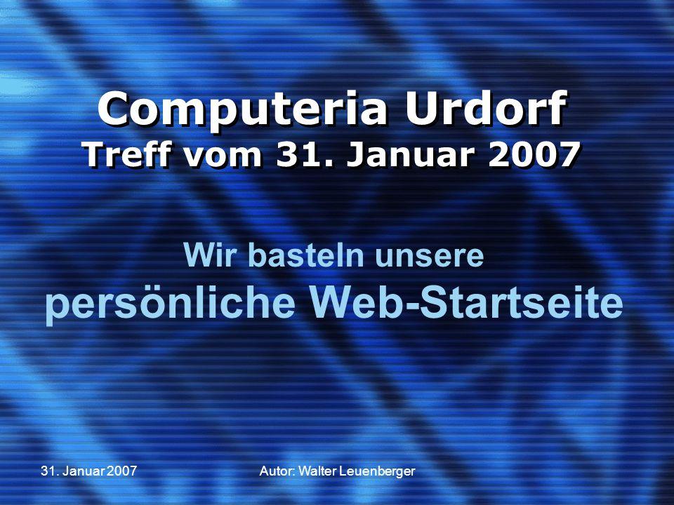 31. Januar 2007Autor: Walter Leuenberger Computeria Urdorf Treff vom 31.
