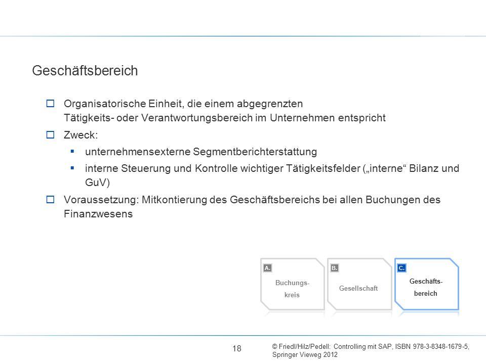 © Friedl/Hilz/Pedell: Controlling mit SAP, ISBN 978-3-8348-1679-5, Springer Vieweg 2012  Organisatorische Einheit, die einem abgegrenzten Tätigkeits-