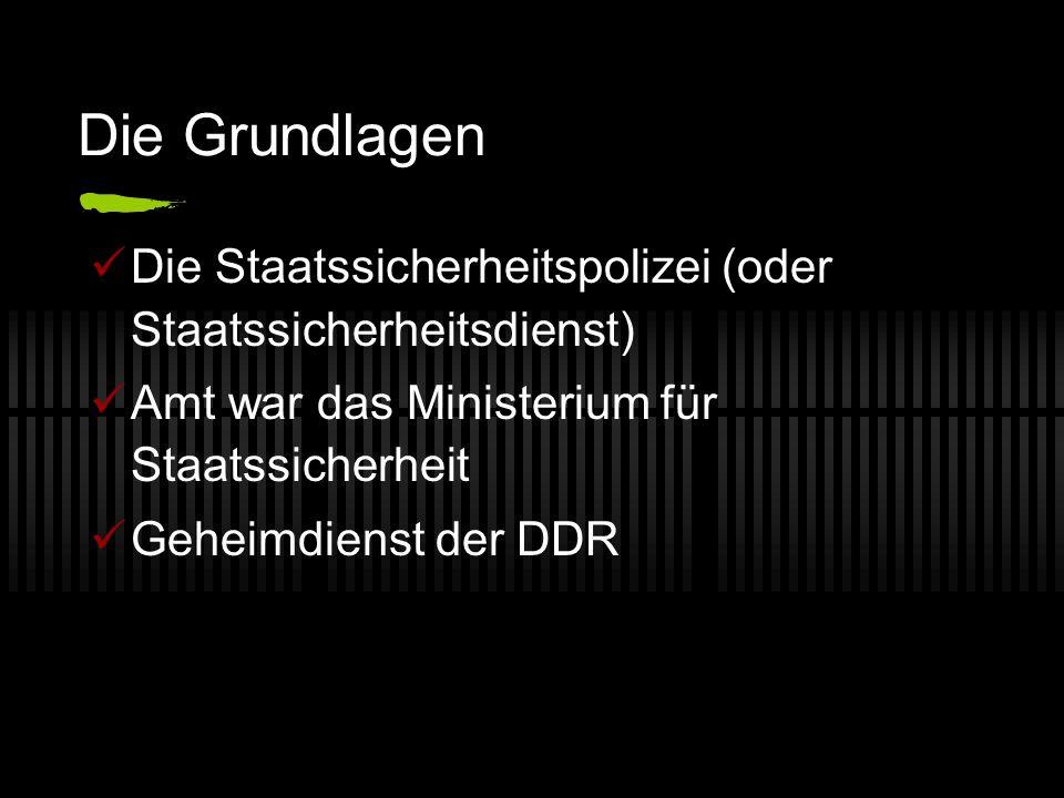 Die Grundlagen Die Staatssicherheitspolizei (oder Staatssicherheitsdienst) Amt war das Ministerium für Staatssicherheit Geheimdienst der DDR
