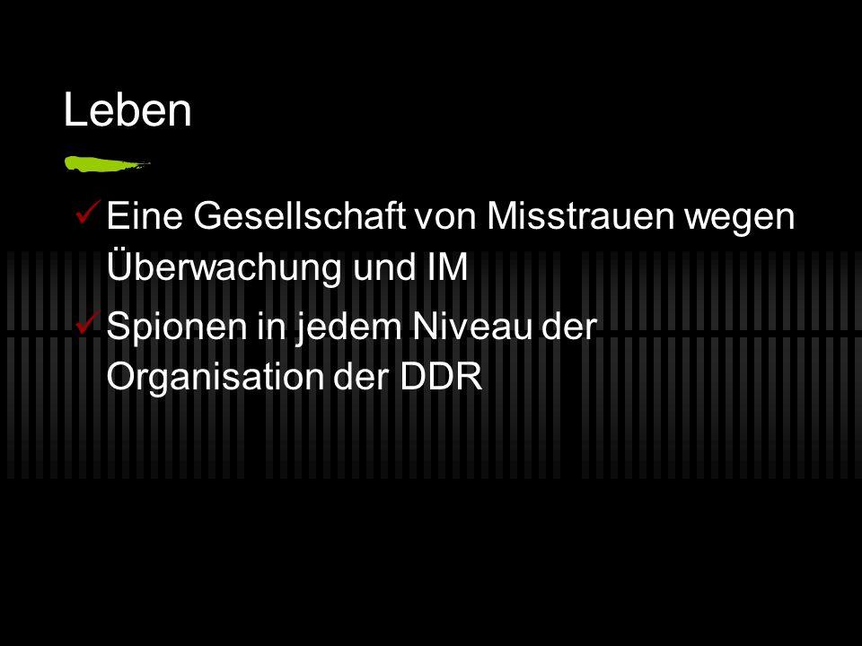 Leben Eine Gesellschaft von Misstrauen wegen Überwachung und IM Spionen in jedem Niveau der Organisation der DDR