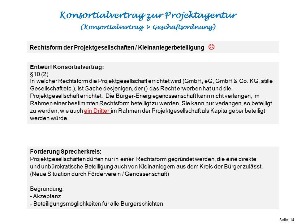 Präsentationstitel bzw. andere wichtige Informationen| Seite 14 Seite 14 Entwurf Konsortialvertrag: §10 (2) In welcher Rechtsform die Projektgesellsch