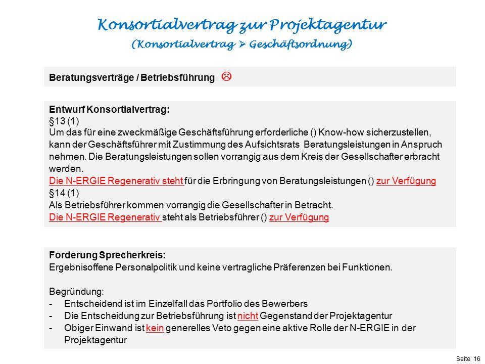 Präsentationstitel bzw. andere wichtige Informationen| Seite 16 Seite 16 Entwurf Konsortialvertrag: §13 (1) Um das für eine zweckmäßige Geschäftsführu