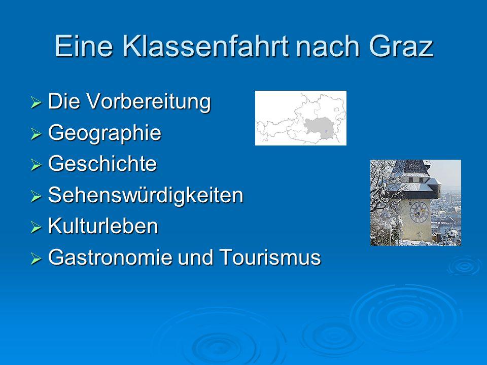 Eine Klassenfahrt nach Graz  Die Vorbereitung  Geographie  Geschichte  Sehenswürdigkeiten  Kulturleben  Gastronomie und Tourismus