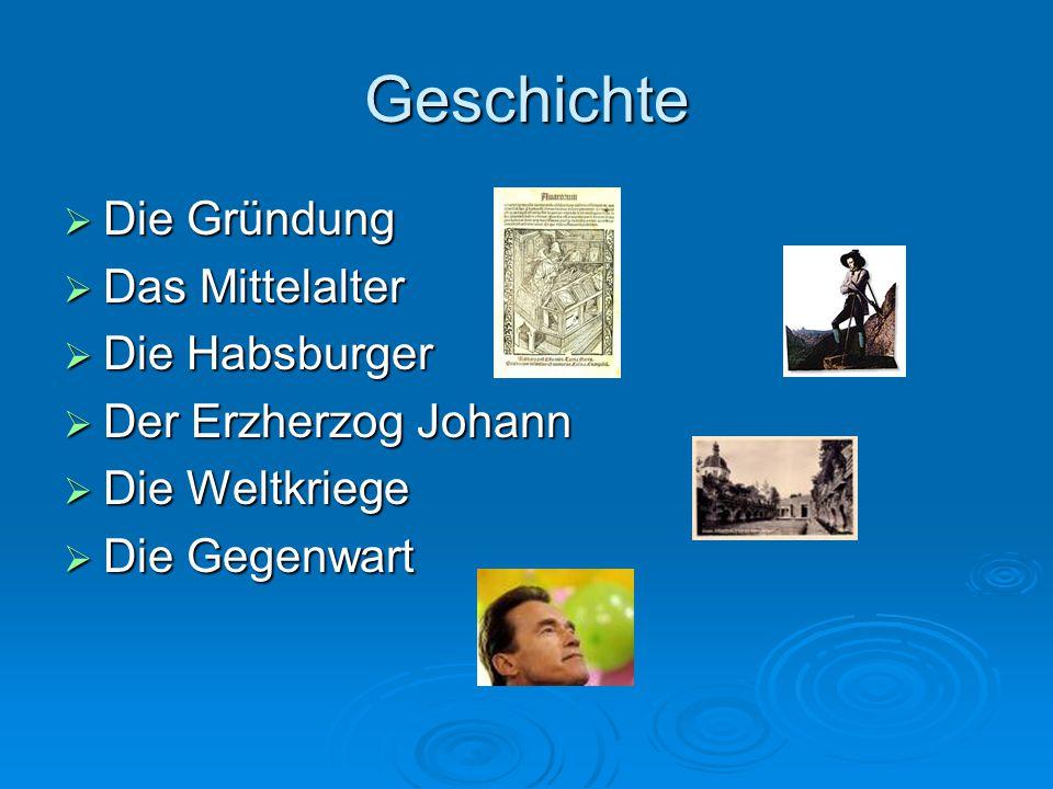 Geschichte  Die Gründung  Das Mittelalter  Die Habsburger  Der Erzherzog Johann  Die Weltkriege  Die Gegenwart