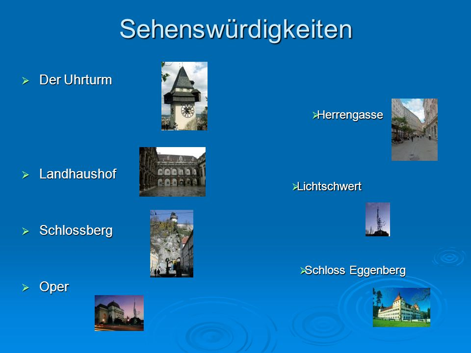 Sehenswürdigkeiten  Der Uhrturm  Landhaushof  Schlossberg  Oper  Herrengasse  Lichtschwert  Schloss Eggenberg