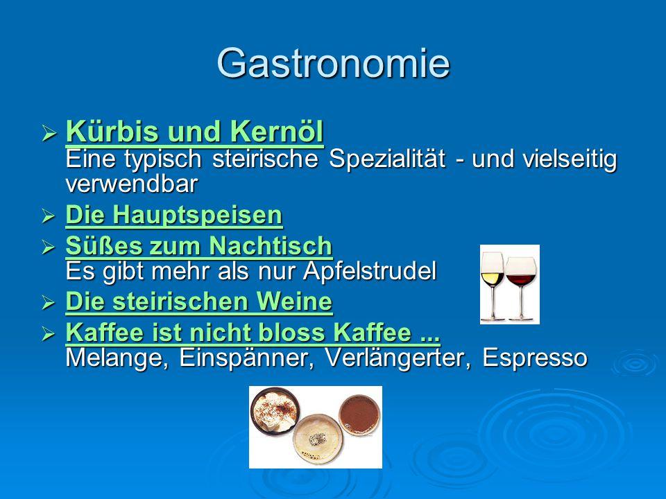 Gastronomie  Kürbis und Kernöl Eine typisch steirische Spezialität - und vielseitig verwendbar Kürbis und Kernöl Kürbis und Kernöl  Die Hauptspeisen