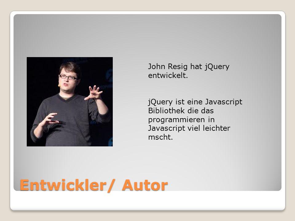 Entwickler/ Autor John Resig hat jQuery entwickelt.