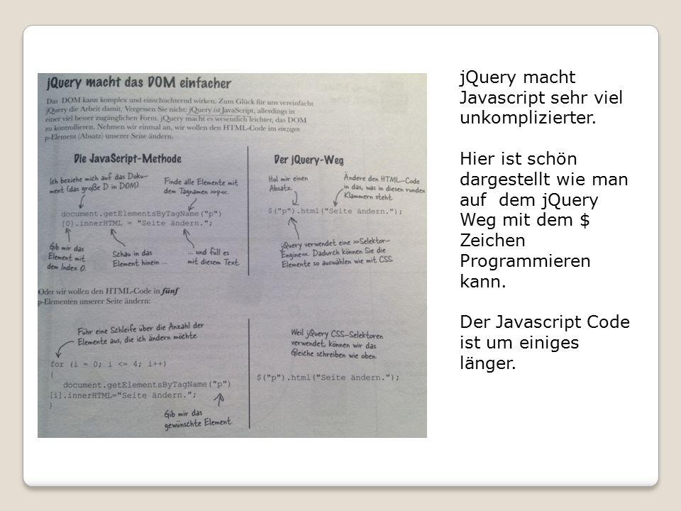 jQuery macht Javascript sehr viel unkomplizierter.