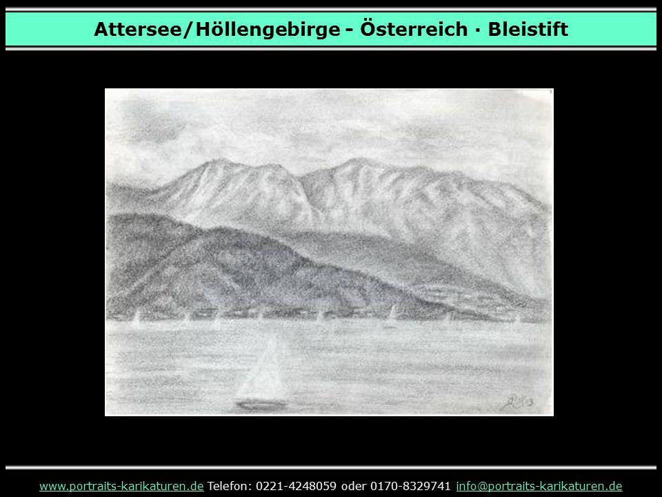 Attersee/Höllengebirge - Österreich · Bleistift www.portraits-karikaturen.dewww.portraits-karikaturen.de Telefon: 0221-4248059 oder 0170-8329741 info@portraits-karikaturen.deinfo@portraits-karikaturen.de