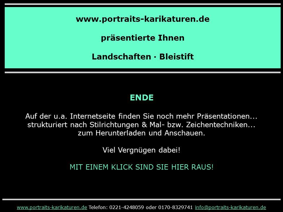 www.portraits-karikaturen.de präsentierte Ihnen Landschaften · Bleistift www.portraits-karikaturen.dewww.portraits-karikaturen.de Telefon: 0221-4248059 oder 0170-8329741 info@portraits-karikaturen.deinfo@portraits-karikaturen.de ENDE Auf der u.a.