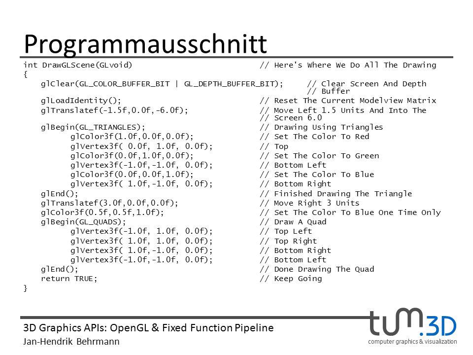 computer graphics & visualization 3D Graphics APIs: OpenGL & Fixed Function Pipeline Jan-Hendrik Behrmann Viewing Transformation Eingabe: Vertices in Weltkoordinaten Analog zur Model Transformation werden alle Vertices entsprechend zur Kameraposition transformiert.